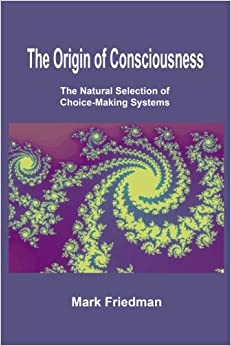 The Origin of Consciousness: The Natural Selection of Choice-Making Systems