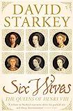 Six Wives - Queens of Henry VIII, David Starkey, 0099437244