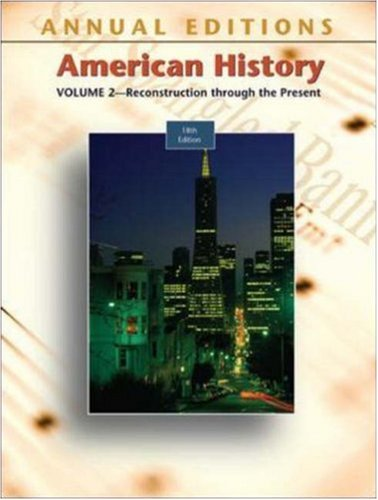 Annual Editions: American History, Volume 2, 18/e (Annual Editions: United States History Vol. 2)