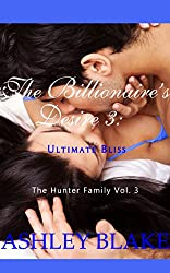 The Billionaire's Desire 3:  Ultimate Bliss (The Hunter Family)