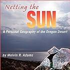 Netting the Sun: A Personal Geography of the Oregon Desert (Northwest Voices Essays) Hörbuch von Melvin R. Adams Gesprochen von: Nate Daniels