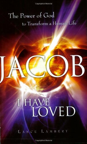 Jacob I Have Loved: The Power of God to Transform a Human Life