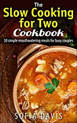 The Slow Cooking for Two Cookbook: 30 Simple Mouthwatering Meals For Busy Couples (English Edition)