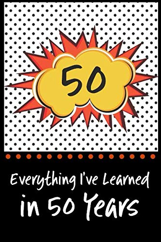 Everything I've Learned in 50 Years!: 6 x 9 Lined Journal and Birthday Gag Gift, Notebook Record Keeper, 140 Pages