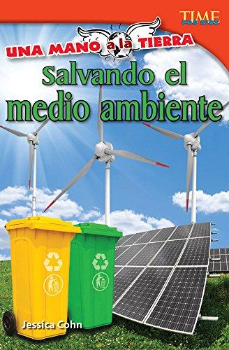 Una mano a la Tierra: Salvando el medio ambiente (Hand to Earth: Saving the Environment) (Spanish Version) (TIME FOR KIDS® Nonfiction Readers) (Spanish Edition)