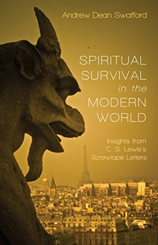 spiritual survival in the modern world insights from c s lewiss screwtape letters by swafford
