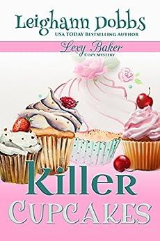 Killer Cupcakes (Lexy Baker Cozy Mystery Series Book 1) by [Dobbs, Leighann]
