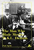 img - for The Man Who Made Movies: W.K.L. Dickson book / textbook / text book