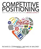img - for Competitive Positioning: Best Practices for Creating Brand Loyalty by Richard D. Czerniawski (2010-09-01) book / textbook / text book