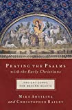 Praying the Psalms with the Early Christians, Mik Aquilina and Christopher Bailey, 1593251556