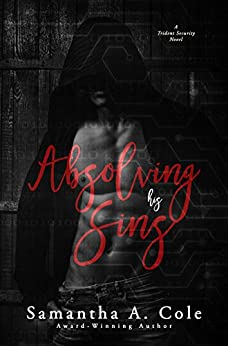 Absolving His Sins: Trident Security Book 7 by [Cole, Samantha A.]