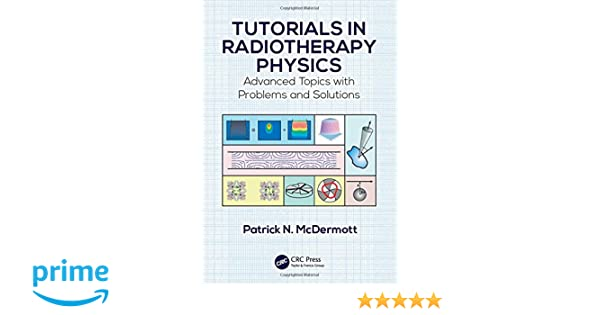 Tutorials in radiotherapy physics advanced topics with problems tutorials in radiotherapy physics advanced topics with problems and solutions 9781482251678 medicine health science books amazon fandeluxe Images