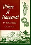 Front cover for the book Where it Happened in Bible Times by Merrill T. Gilbertson