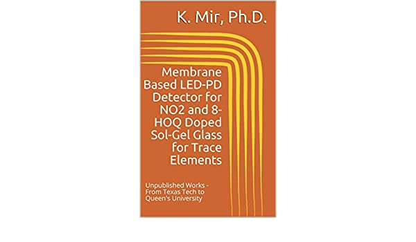 Amazon.com: Membrane Based LED-PD Detector for NO2 and 8-HOQ Doped Sol-Gel Glass for Trace Elements: Unpublished Works - From Texas Tech to Queens ...