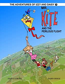 Mr. Kite And The Perilous Flight (The Adventures Of Izzy And Daisy Book 1) by [LeBost, Diana]