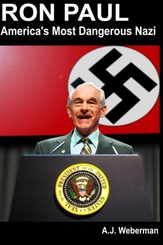 Ron Paul: Americas Most Dangerous Nazi by Mr. A. J. Weberman