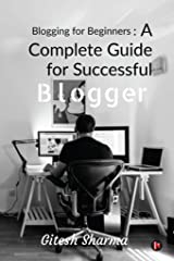 Blogging for Beginners: A Complete Guide for Successful Blogger Kindle Edition