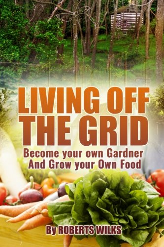 Living-Off-the-Grid-Become-your-own-Gardner-Grow-your-Own-Food