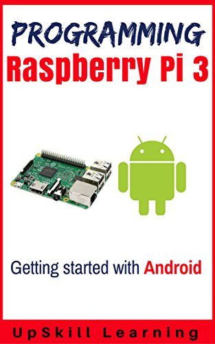 Guide To Raspberry Pi 3 And Android Development (Programming Raspberry Pi 3 - Getting Started With - 3 Android Kindle