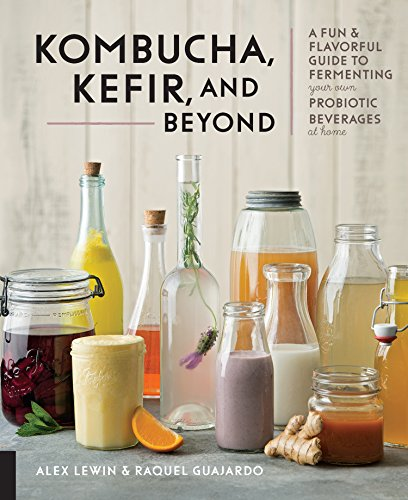 Kombucha, Kefir, and Beyond by [Lewin, Alex, Guajardo, Raquel]