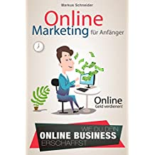 Online Marketing: Online Marketing Für Anfänger - Online Geld verdienen! Wie du dein eigenes Online Business erschaffst! (Dropshpping, Afilliate Marketing, ... und passives einkommen) (German Edition)