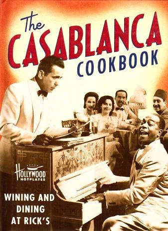 The Casablanca Cookbook: Wining and Dining at Rick's