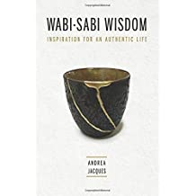 Wabi-Sabi Wisdom: Inspiration for an Authentic Life by Andrea M Jacques (2016-04-23)