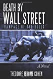 Death by Wall Street, Theodore Jerome Cohen, 1452079455