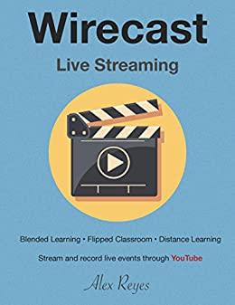 Wirecast For Streaming Live Events on YouTube by [Reyes, Alex]