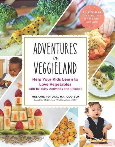 Adventures in Veggieland: Help Your Kids Learn to Love Vegetables with 100 Easy Activities and Recipes by Melanie Potock MA  CCC-SLP