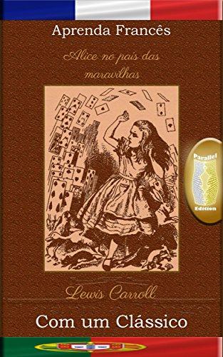 Aprenda Francês com um clássico: Alice no país das maravilhas - Edição paralela [FR-PT] (French Edition)