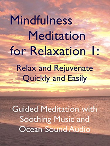 Mindfulness Meditation for Relaxation 1: Relax and Rejuvenate, Quickly and Easily - Guided Meditation Video with Soothing Music and Ocean Sound Audio.
