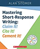 Mastering Short-Response Writing: Claim It! Cite It! Cement It!