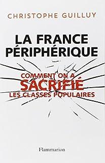 La France périphérique : comment on a sacrifié les classes populaires, Guilluy, Christophe