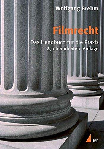 Filmrecht: Das Handbuch für die Praxis (Praxis Film)