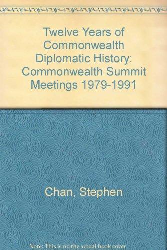 Twelve Years of Commonwealth Diplomatic History: Commonwealth Summit Meetings, 1979-1991