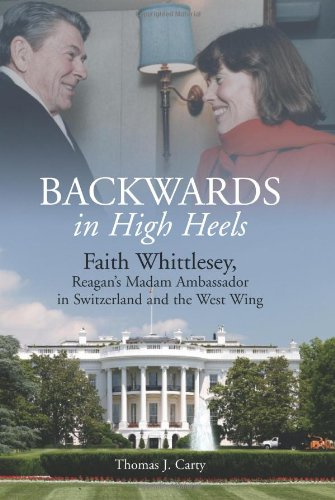 """Backwards, in High Heels: Faith Whittlesey, Ronald Reagan's """"Madam Ambassador"""" in Switzerland and the West Wing"""
