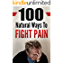 Pain Management: 100 Natural Ways To Fight Pain: How To Fight Pain Without Painkillers.