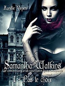 Samantha Watkins, tome 1 : Pas le choix par Venem