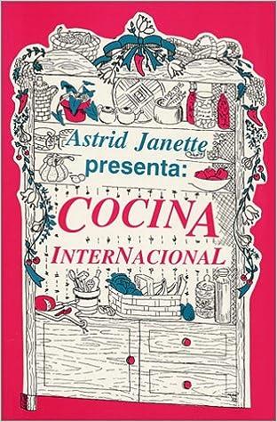 Astrid Janette Presenta: Cocina Internacional (Spanish ...