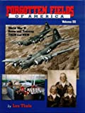 Forgotten Fields of America Vol. III : World War II Bases and Training Then and Now, Thole, Lou, 1575101025