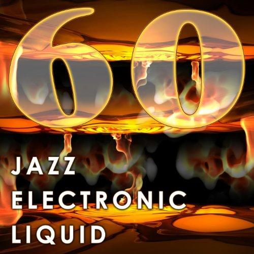 Jazz Electronic Liquid (60 Best of Trip Hop, Trance, Electro, Edm, Downtempo, Dubstep, House)