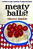 Meaty Balls!, Vincent Daniels, 148026623X