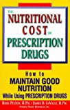 The Nutritional Cost of Prescription Drugs, Ross Pelton and James B. Lavalle, 0895825481
