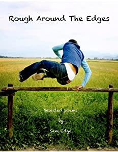 Rough Around the Edges: Selected Poems by Sam Edge
