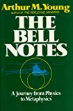 The Bell Notes : A Journey from Physics to Metaphysics
