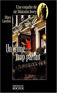 Un crime trop parfait : une enquête de sir Malcolm Ivory, London, Mary