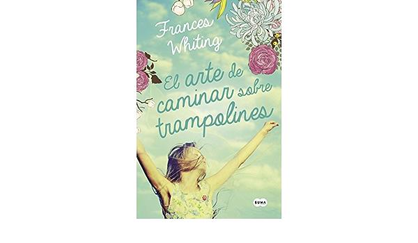 El Arte De Caminar Sobre Trampolines Ebook Whiting Frances Amazon Es Tienda Kindle