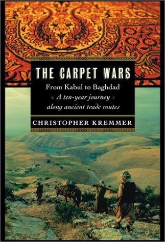 The Carpet Wars: From Kabul to Baghdad: A Ten-Year Journey Along Ancient Trade Routes (Carpet Prices)