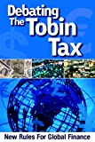 Debating the Tobin Tax, Thomas I. Palley, Randall Dodd, Bruno Jetin, Andre Kirilenko, Ilene Grabel, Dean Baker, Howell H. Zee, Robert Pollin, Young-Chul Kim, Maureen Hinman, 0976844419